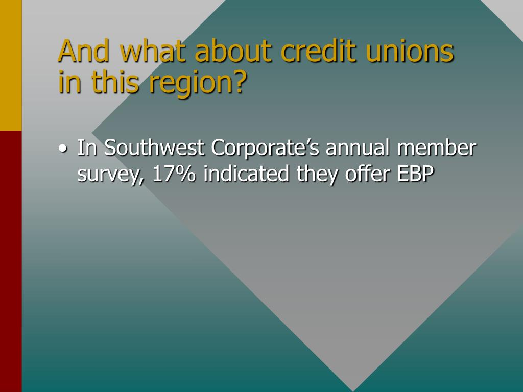 And what about credit unions in this region?