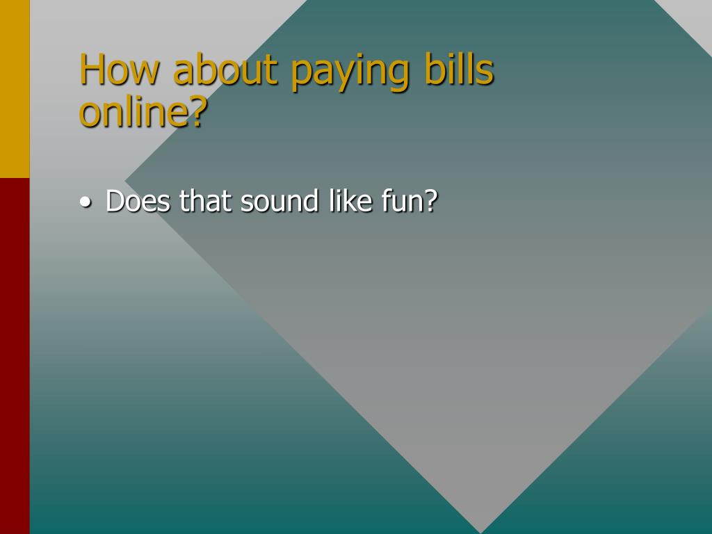 How about paying bills online?
