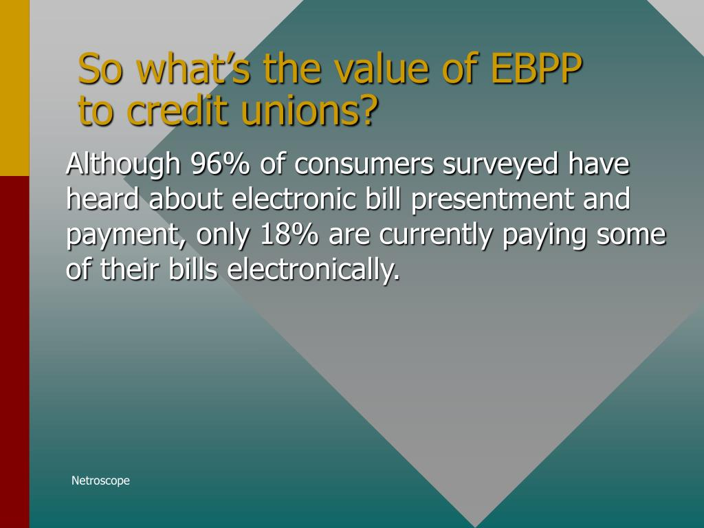 So what's the value of EBPP to credit unions?