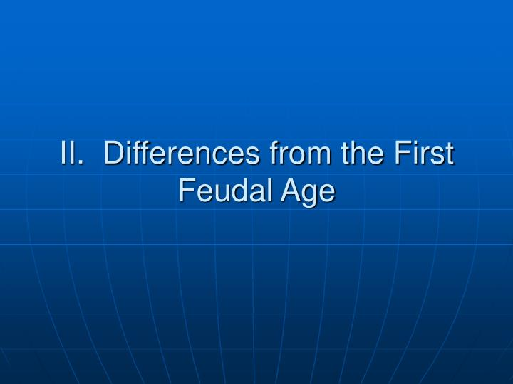 Ii differences from the first feudal age