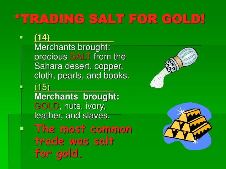 *TRADING SALT FOR GOLD!