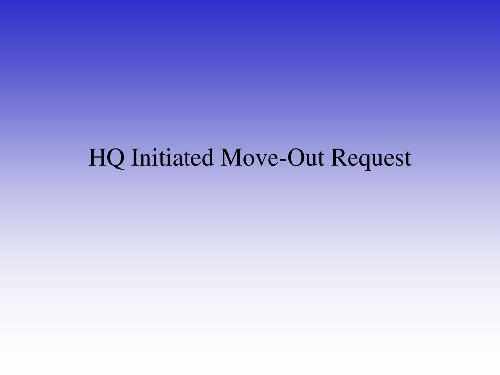 HQ Initiated Move-Out Request
