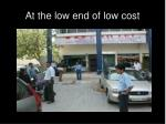 at the low end of low cost