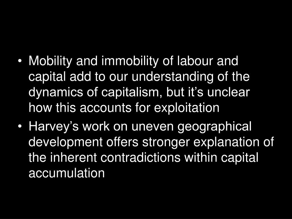 Mobility and immobility of labour and capital add to our understanding of the dynamics of capitalism, but it's unclear how this accounts for exploitation
