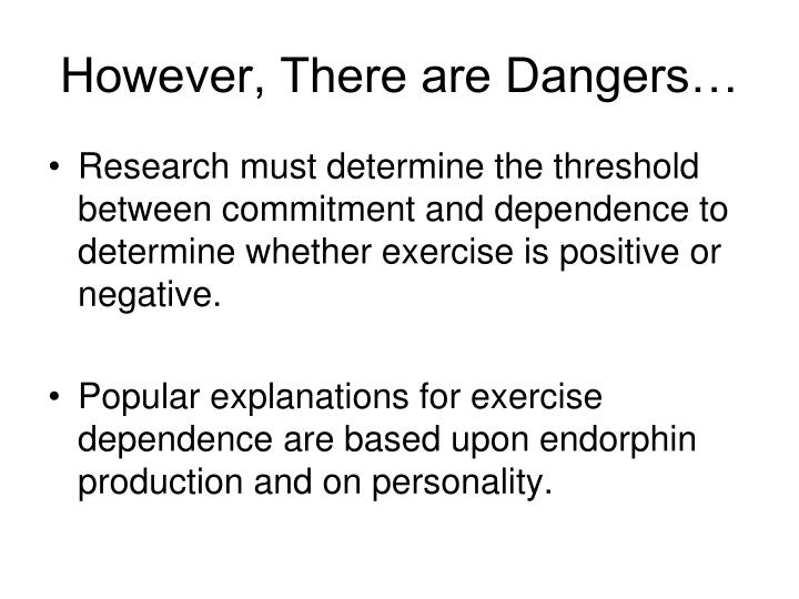 However, There are Dangers…