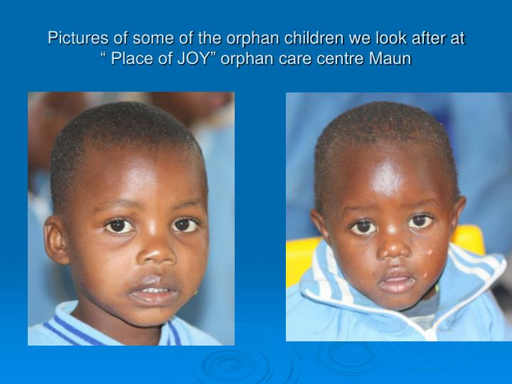 Pictures of some of the orphan children we look after at