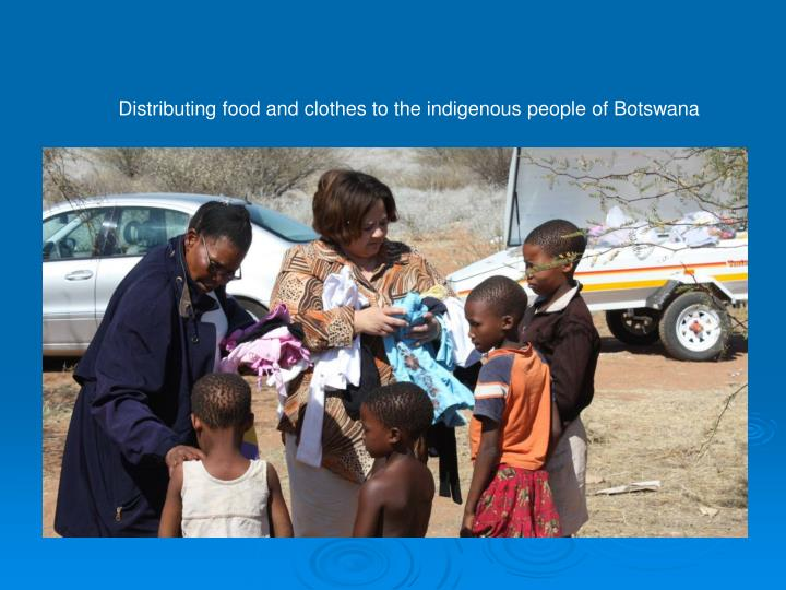 Distributing food and clothes to the indigenous people of Botswana