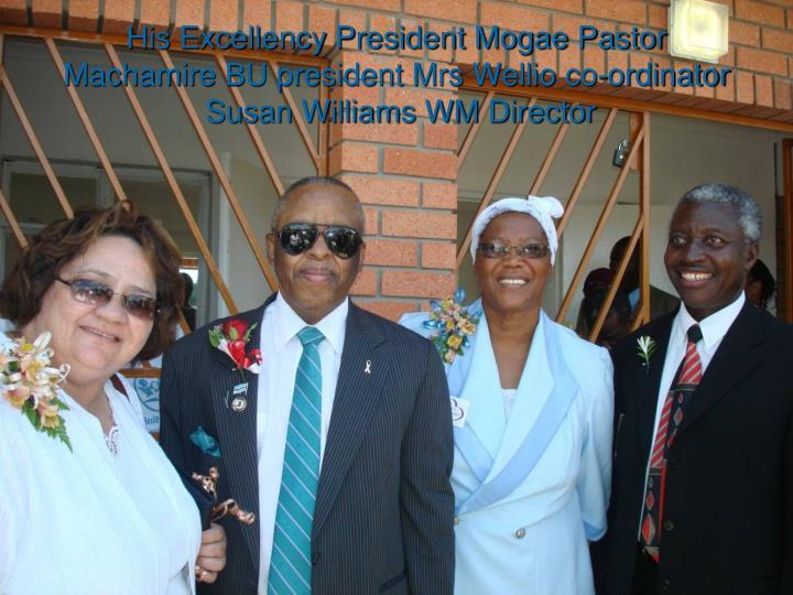 His Excellency President Mogae Pastor Machamire BU president Mrs Wellio co-ordinator