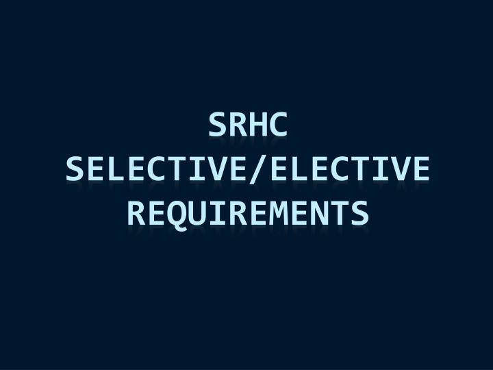 SRHC Selective/Elective Requirements