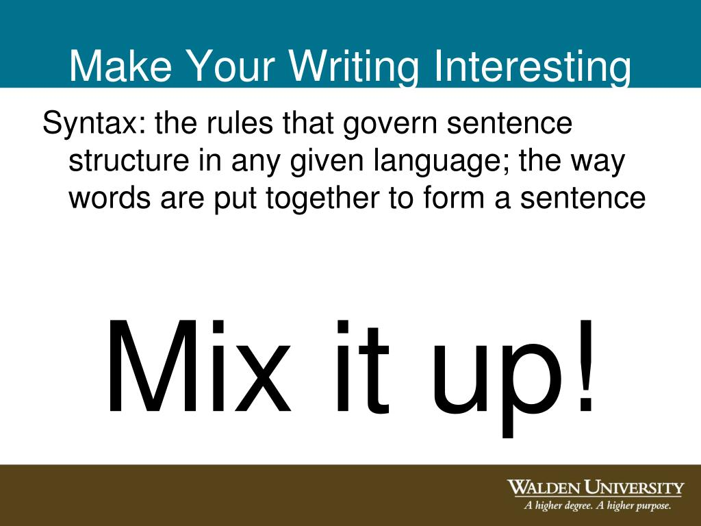 Syntax: the rules that govern sentence structure in any given language; the way words are put together to form a sentence