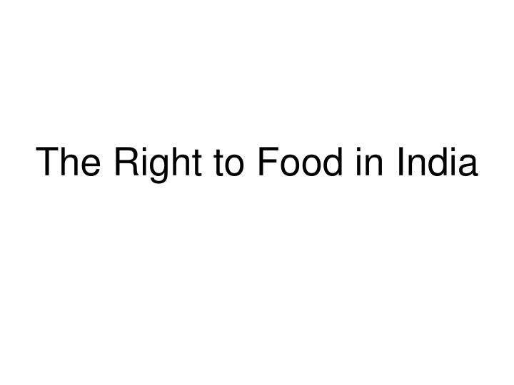 The Right to Food in India