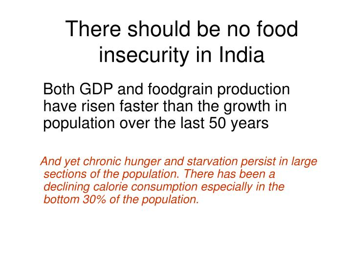 There should be no food  insecurity in India