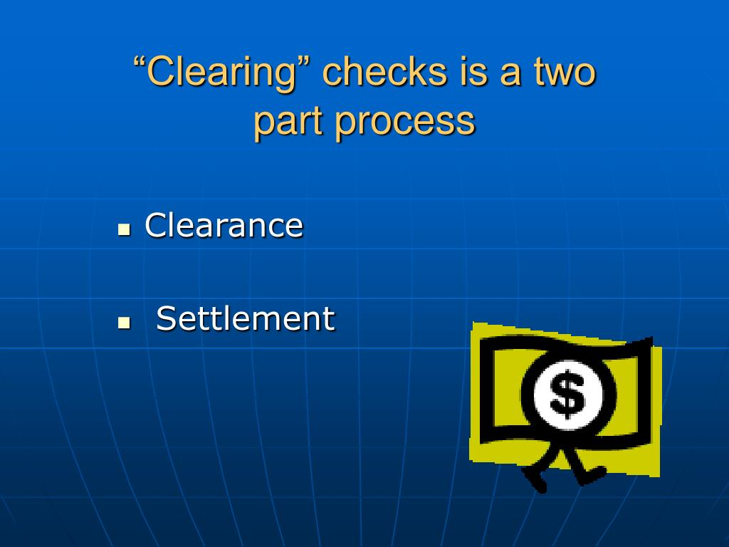 """Clearing"" checks is a two                    part process"