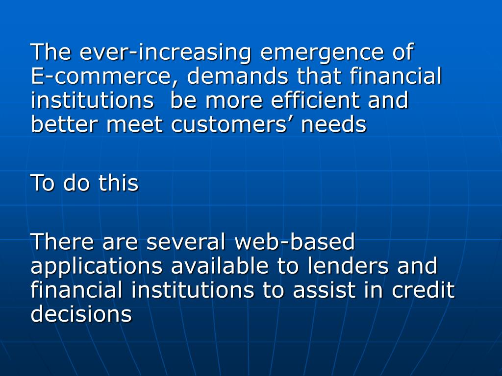 The ever-increasing emergence of           E-commerce, demands that financial institutions  be more efficient and better meet customers' needs