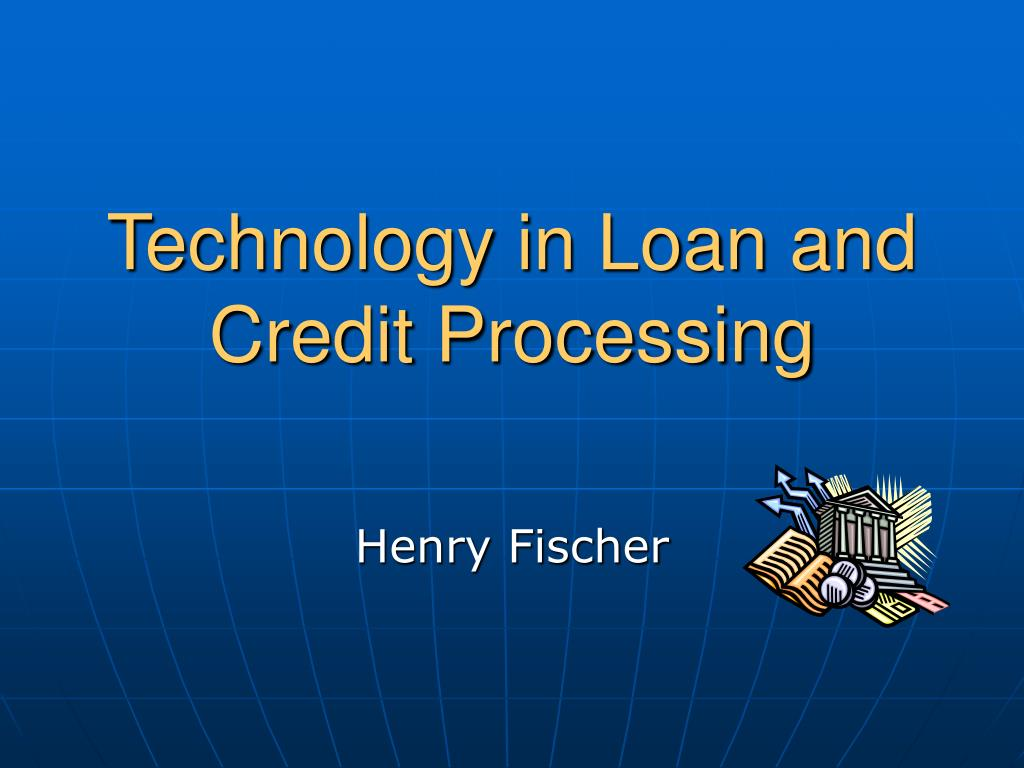 Technology in Loan and Credit Processing