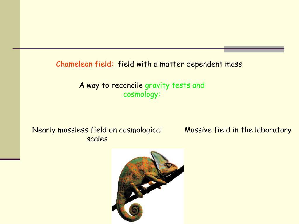 Chameleon field: