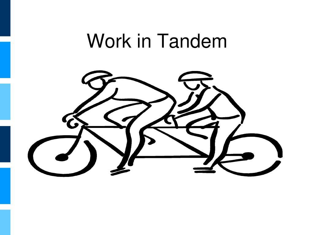 Work in Tandem