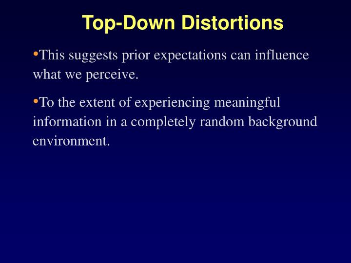 Top-Down Distortions