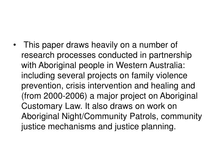 This paper draws heavily on a number of research processes conducted in partnership with Aboriginal...