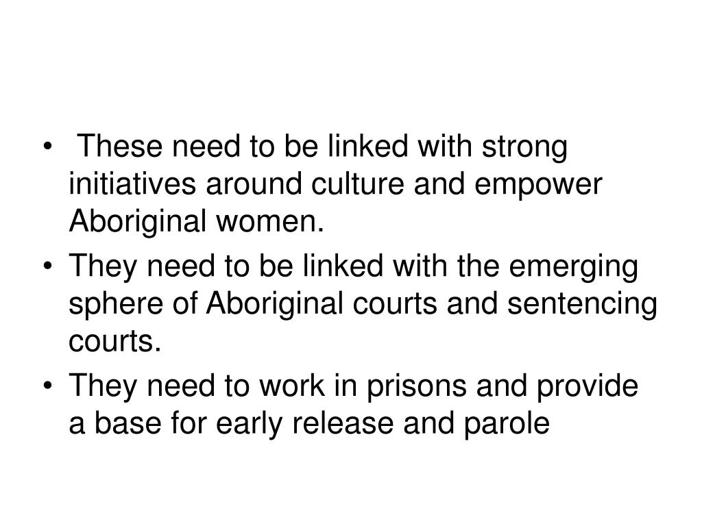 These need to be linked with strong initiatives around culture and empower Aboriginal women.