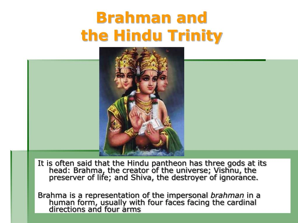 It is often said that the Hindu pantheon has three gods at its head: Brahma, the creator of the universe; Vishnu, the preserver of life; and Shiva, the destroyer of ignorance.