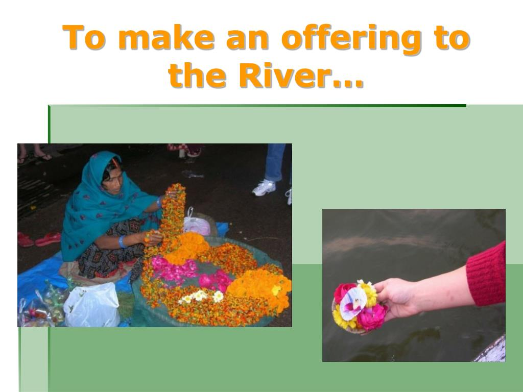 To make an offering to the River…