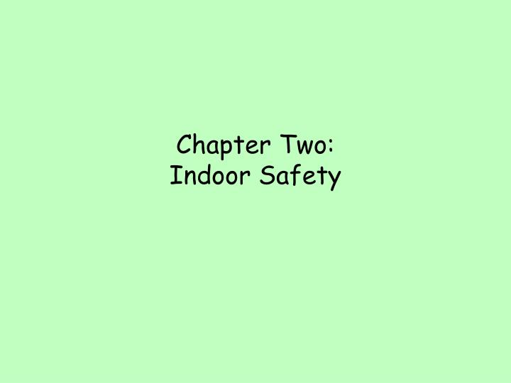 Chapter two indoor safety l.jpg