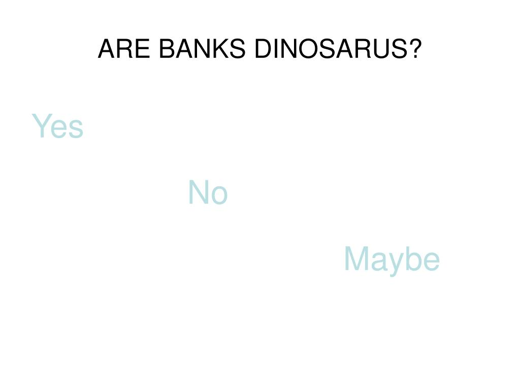 ARE BANKS DINOSARUS?