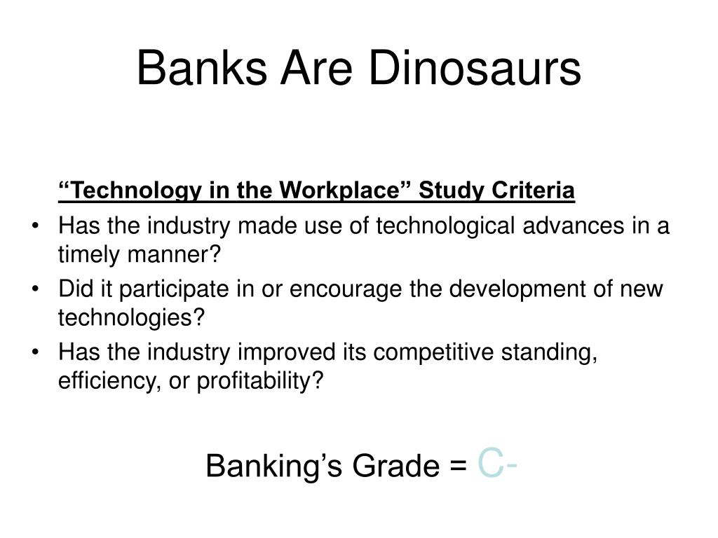 Banks Are Dinosaurs