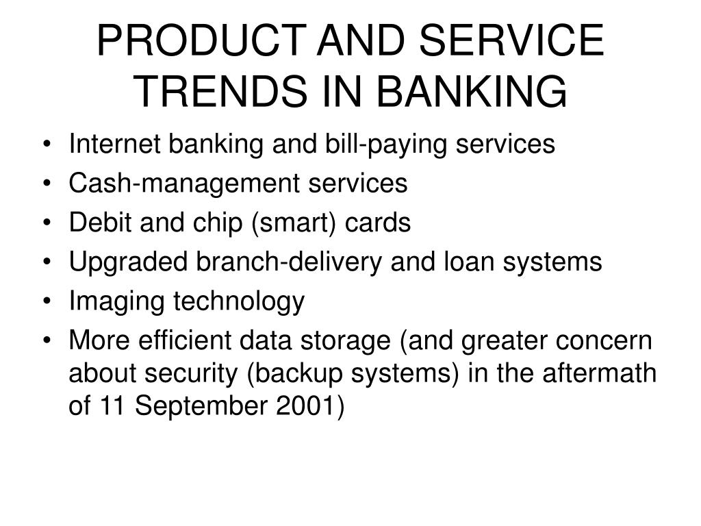 PRODUCT AND SERVICE TRENDS IN BANKING