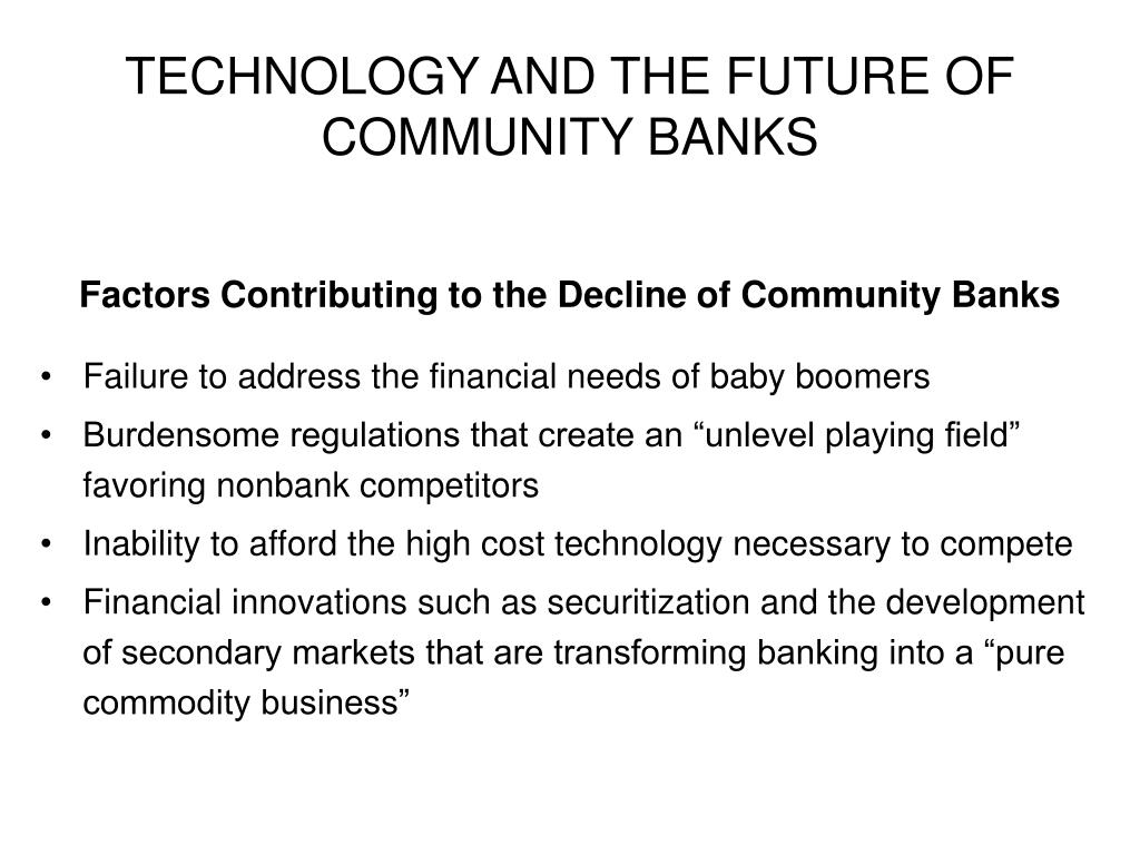 TECHNOLOGY AND THE FUTURE OF COMMUNITY BANKS