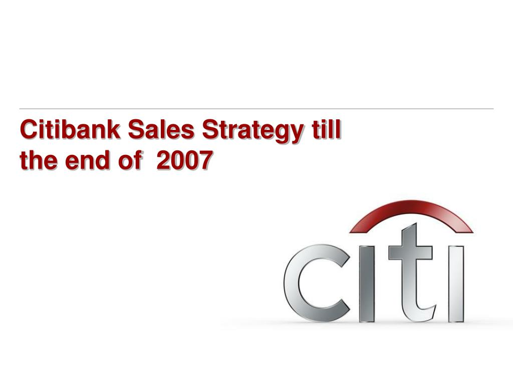 Citibank Sales Strategy till the end of  2007