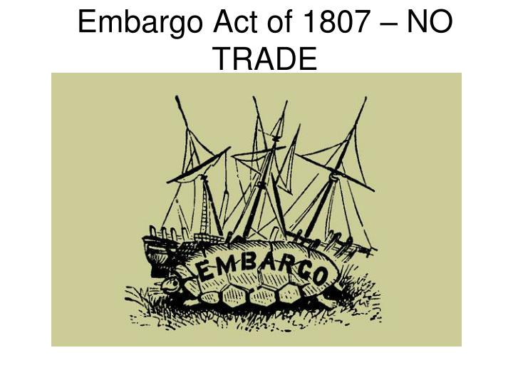 Embargo Act of 1807 – NO TRADE