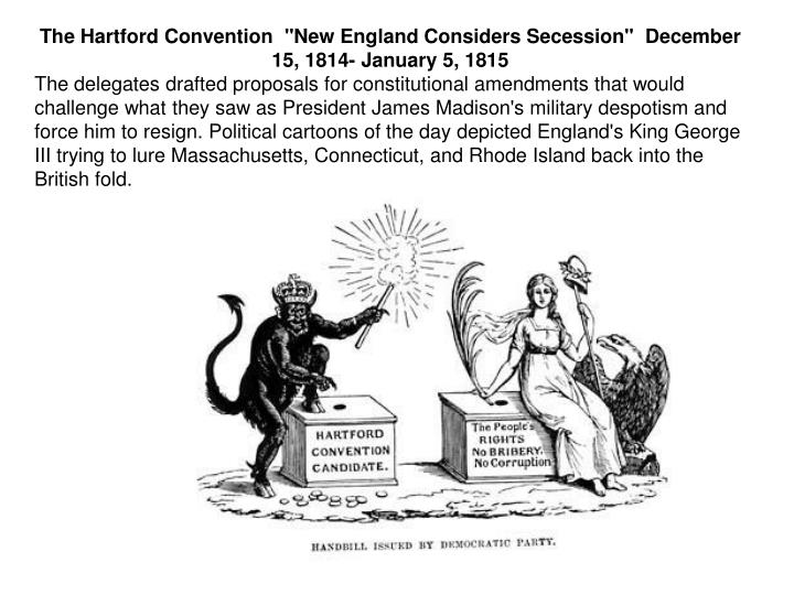 "The Hartford Convention  ""New England Considers Secession""  December 15, 1814- January 5, 1815"