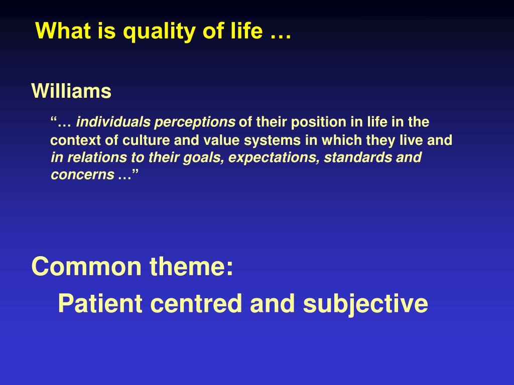 What is quality of life …