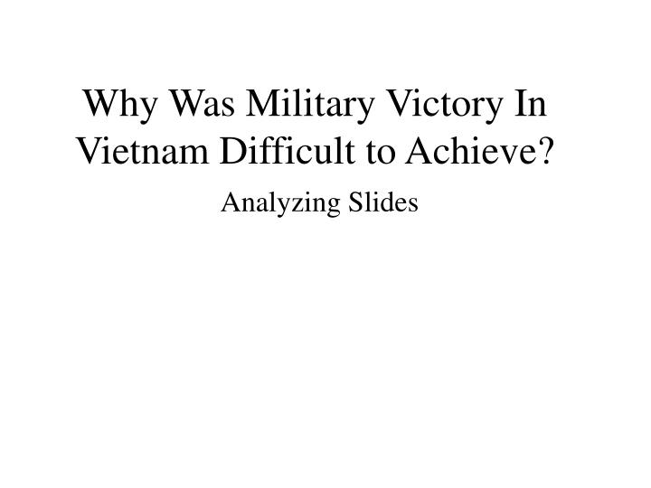 Why Was Military Victory In Vietnam Difficult to Achieve?
