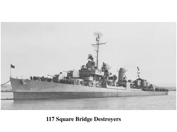 117 Square Bridge Destroyers
