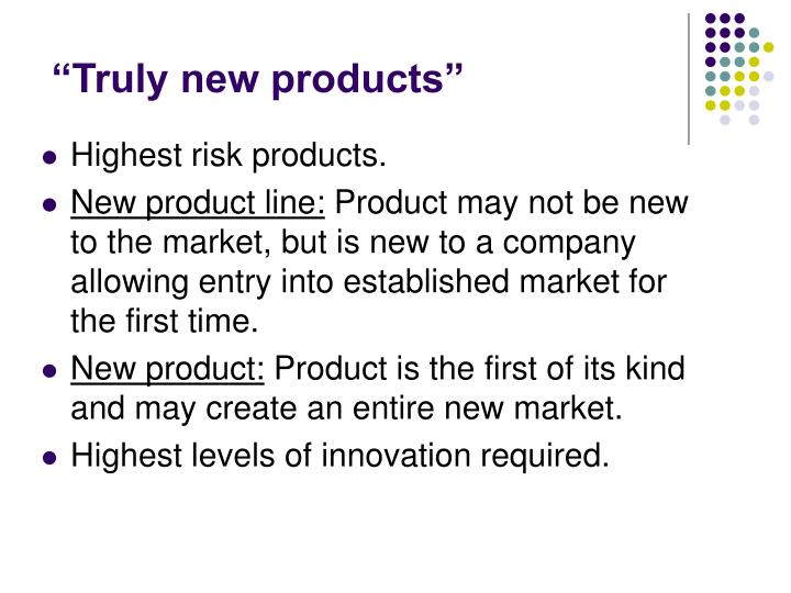 """""""Truly new products"""""""