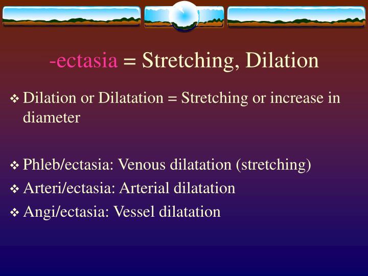 -ectasia