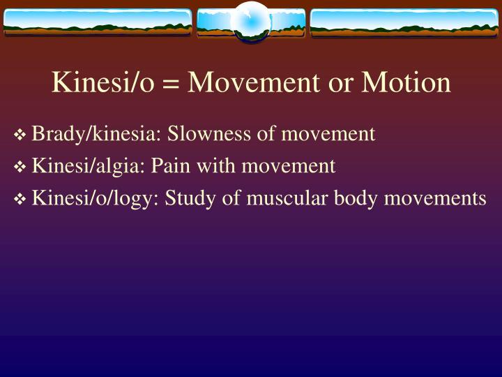 Kinesi/o = Movement or Motion