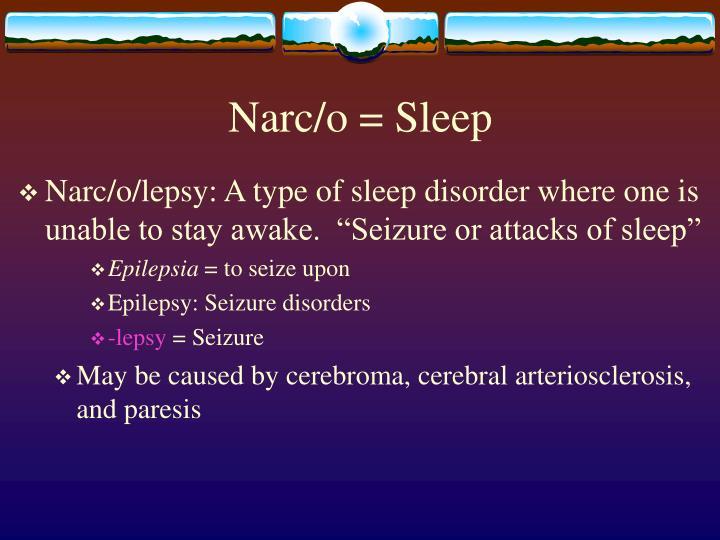 Narc/o = Sleep