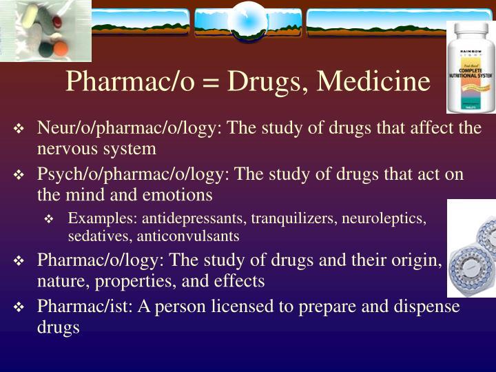 Pharmac/o = Drugs, Medicine