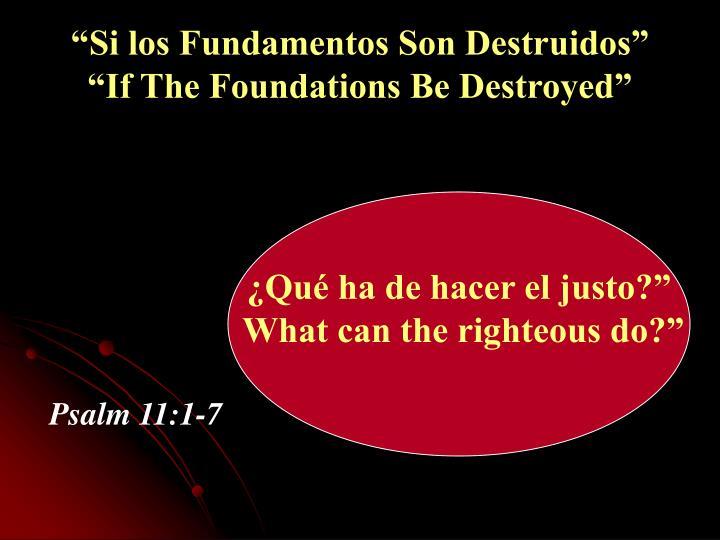 """Si los Fundamentos Son Destruidos""                   ""If The Foundations Be Destroyed"""