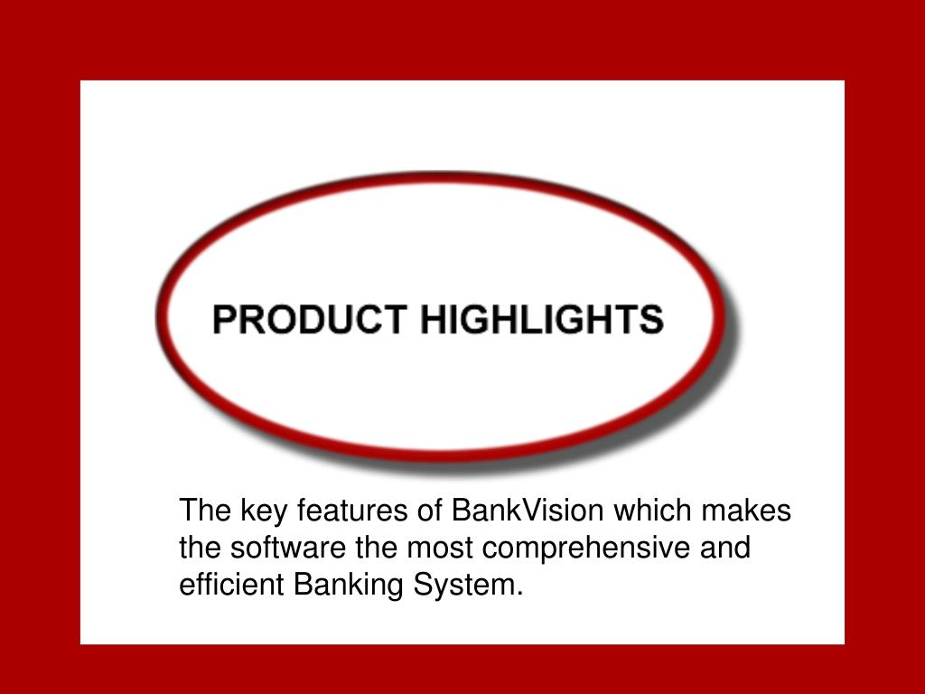 The key features of BankVision which makes the software the most comprehensive and efficient Banking System.