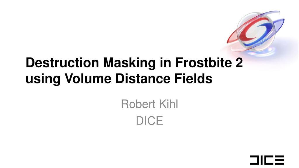 Destruction Masking in Frostbite 2 using Volume Distance Fields