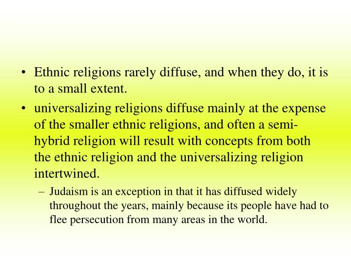 Ethnic religions rarely diffuse, and when they do, it is to a small extent.
