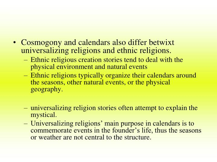 Cosmogony and calendars also differ betwixt universalizing religions and ethnic religions.