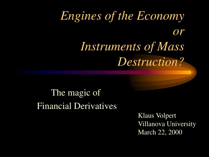 Engines of the economy or instruments of mass destruction