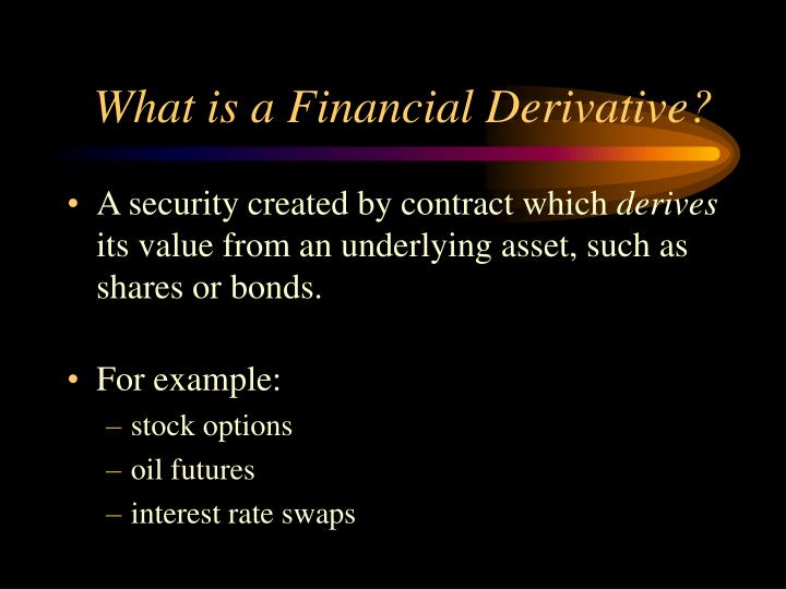 What is a financial derivative