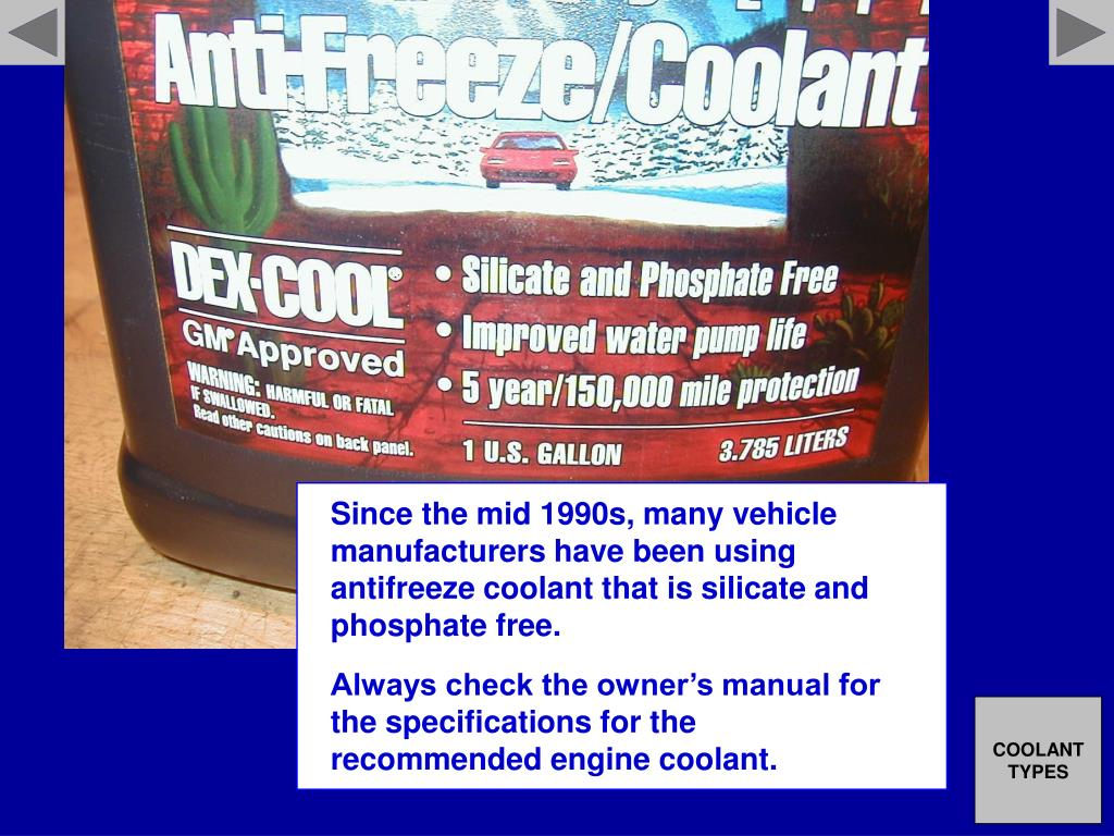 Since the mid 1990s, many vehicle manufacturers have been using antifreeze coolant that is silicate and phosphate free.